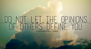 Don't let the opinions of others define you